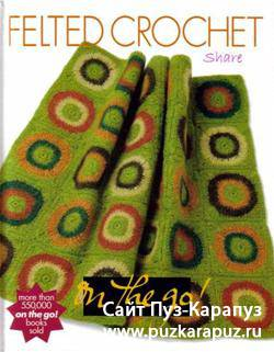 Vogue Knitting on the Go: Felted Crochet 2008