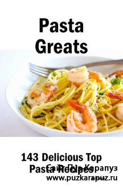 Pasta Greats: 143 Delicious Pasta Recipes