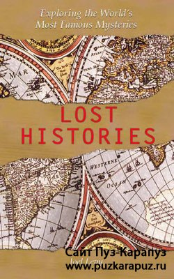 Lost Histories: Exploring The World`s Most Famous Mysteries