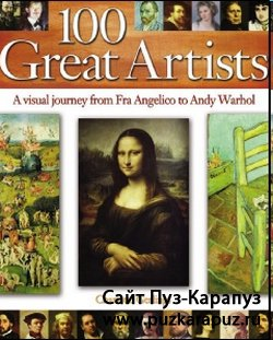 100 Great Artists. A Visual Journey from Fra Angelico to Andy Warhol