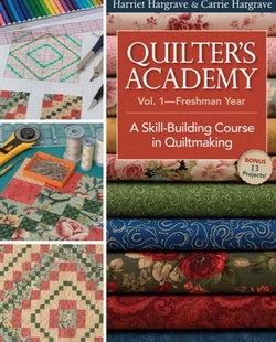 Quilter's Academy Volume 1  - Freshman Year: A Skill-Building Course in Quiltmaking