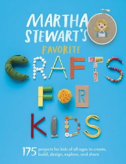 Martha Stewart's Favorite Crafts for Kids: 175 Projects for Kids