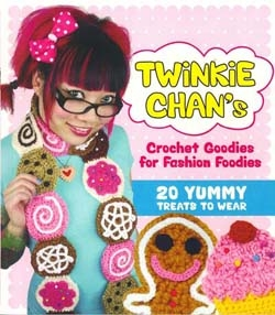 Twinkie Chan - Twinkie Chan's Crochet Goodies for Fashion Foodies