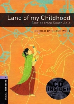 Oxford Bookworms Library: Land of my Childhood: Stories from South Asia