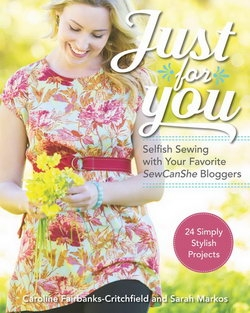 Just for You: Selfish Sewing Projects from Your Favorite Sew Can She Bloggers