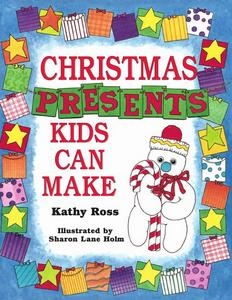 Ross K., Holm S.L. - Christmas Presents Kids Can Make