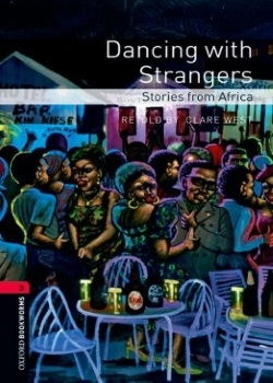 Oxford Bookworms Library: Dancing with Strangers: Stories from Africa