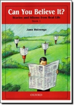 Can You Believe It?: Stories and Idioms from Real Life