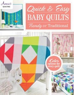 Quick & Easy Baby Quilts: Trendy or Traditional