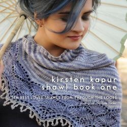 Kirsten Kapur Shawl Book One: Ten Best Loved Shawls from Through the Loops